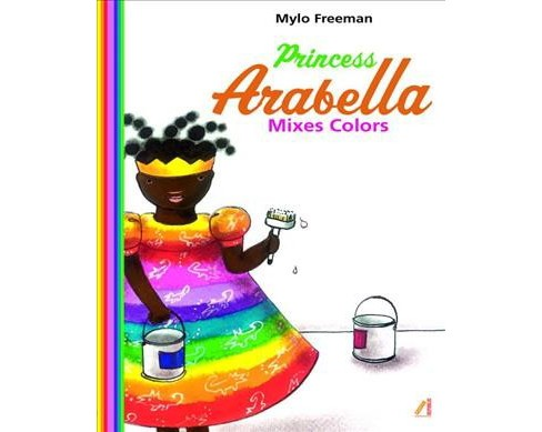 Princess Arabella Mixes Colors (Hardcover) (Mylo Freeman) - image 1 of 1