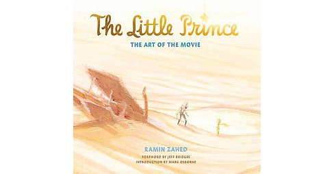 Little Prince : The Art of the Movie (Hardcover) (Ramin Zahed) - image 1 of 1