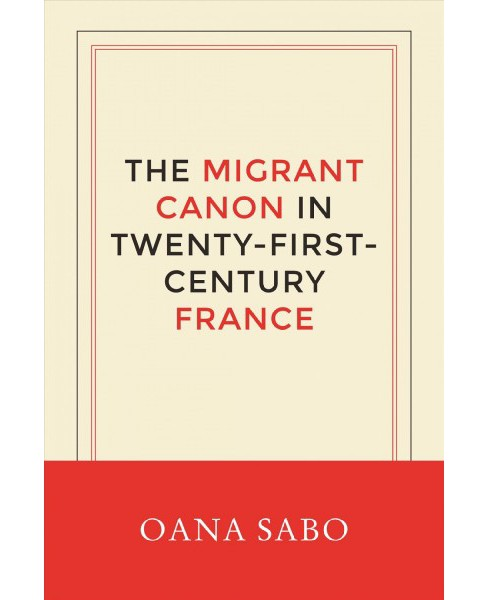 Migrant Canon in Twenty-First-Century France -  by Oana Sabo (Hardcover) - image 1 of 1