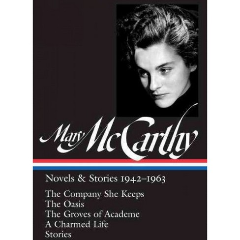 Mary McCarthy : Novels & Stories, 1942-1963: The Company She Keeps / The Oasis / The Groves of Academe / - image 1 of 1