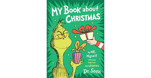 My Book About Christmas by Me, Myself : With Some Help from the Grinch & Dr. Seuss (Hardcover) - image 1 of 1
