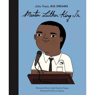 Martin Luther King, Jr. - (Little People, Big Dreams)by Maria Isabel Sanchez Vegara (Hardcover)