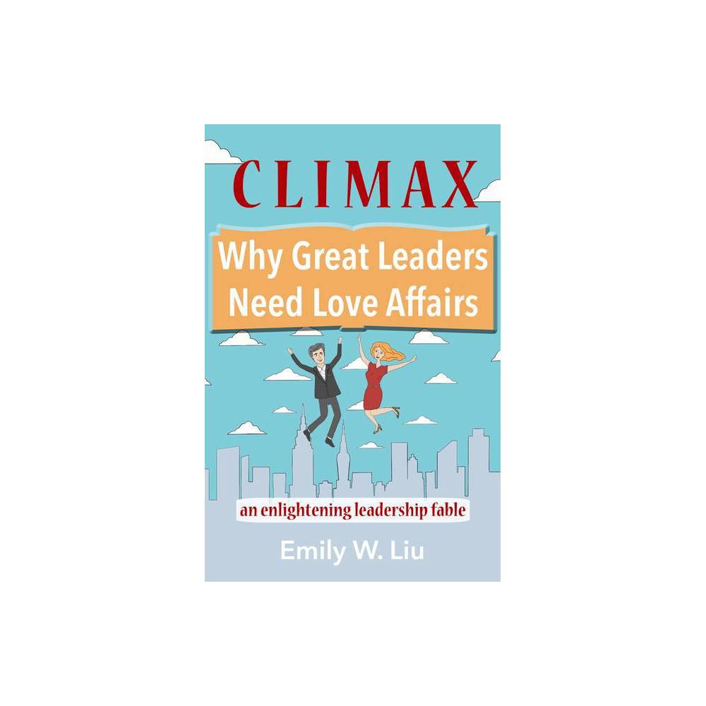 Climax Why Great Leaders Need Love Affairs By Emily Liu Paperback