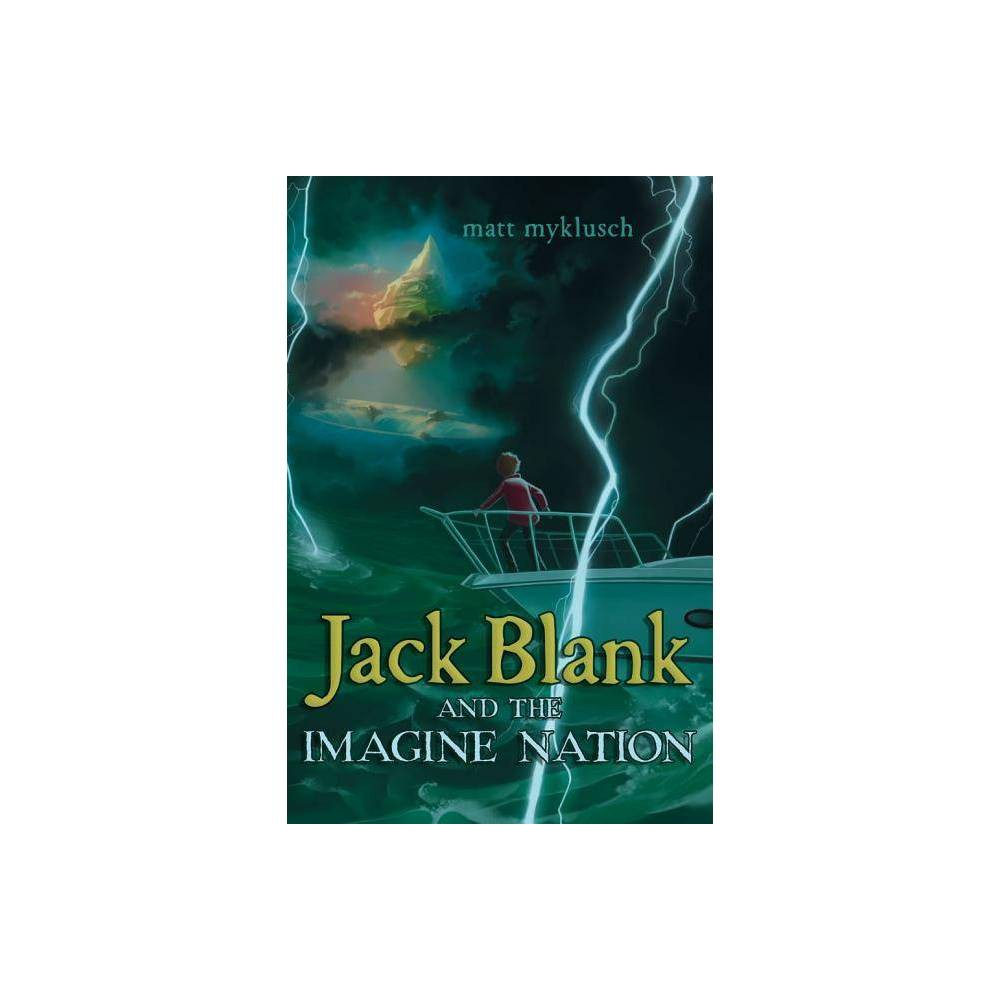 Jack Blank And The Imagine Nation Jack Blank Adventures Hardcover By Matt Myklusch Hardcover
