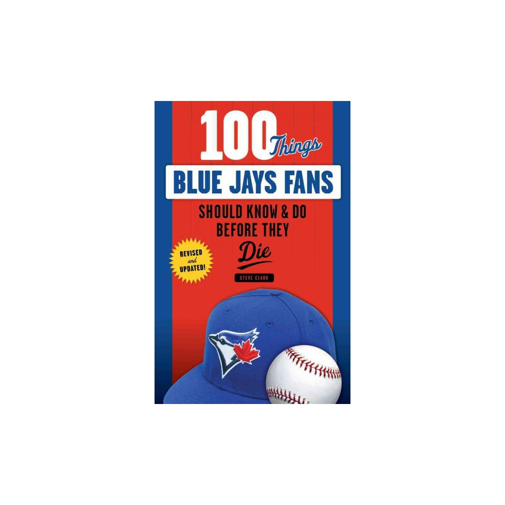 100 Things Blue Jays Fans Should Know & Do Before They Die (Paperback) (Steve Clarke)