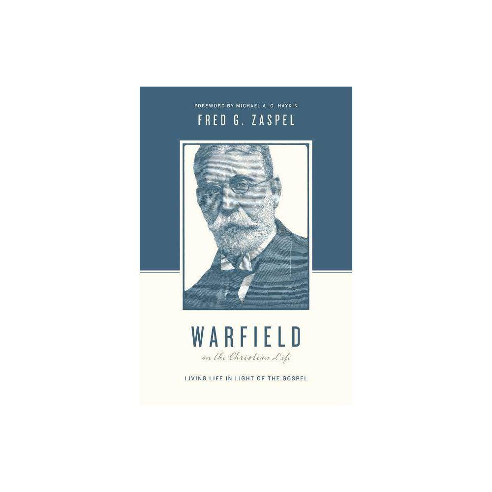 Warfield On The Christian Life Theologians On The Christian Life