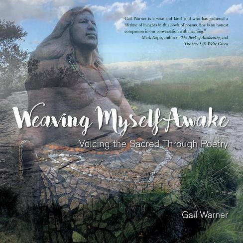 Weaving Myself Awake - by Gail Warner (Paperback)