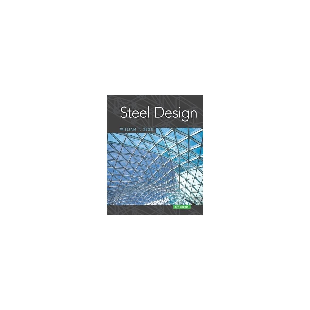 Steel Design - by William T. Segui (Hardcover)