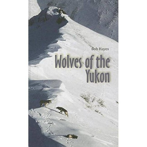 Wolves of the Yukon - by  Bob Hayes (Paperback) - image 1 of 1