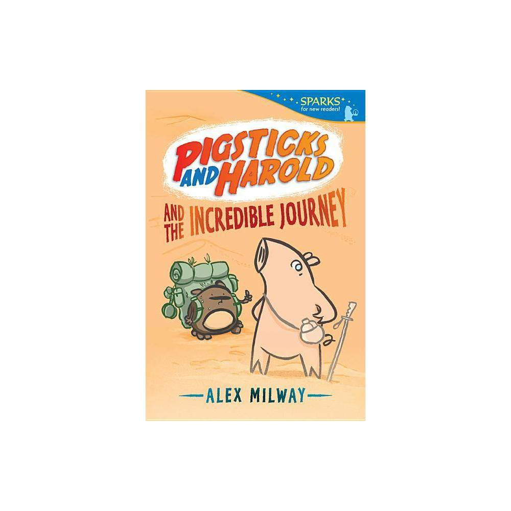 Pigsticks And Harold And The Incredible Journey Candlewick Sparks By Alex Milway Paperback