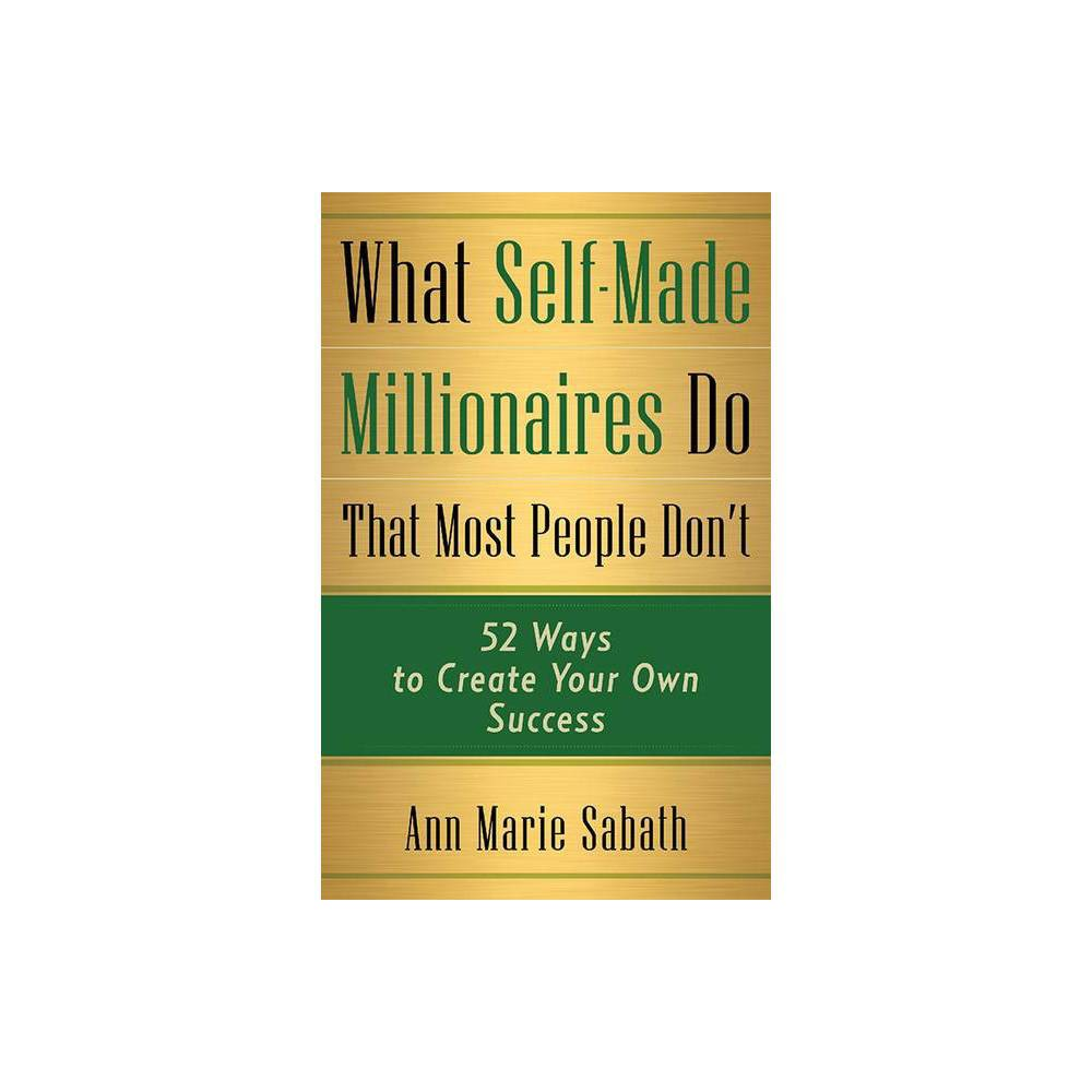 What Self Made Millionaires Do That Most People Don T By Ann Marie Sabath Paperback