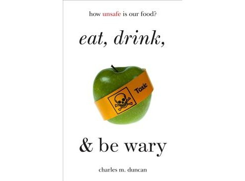 Eat, Drink, and Be Wary : How Unsafe Is Our Food? (Paperback) (Charles M. Duncan) - image 1 of 1