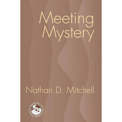 Meeting Mystery - (Theology in Global Perspectives) by  Nathan D Mitchell (Paperback) - image 1 of 1