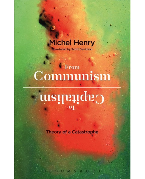 From Communism to Capitalism : Theory of a Catastrophe (Reprint) (Paperback) (Michel Henry) - image 1 of 1