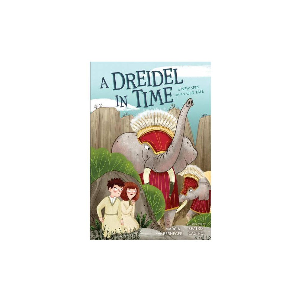 Dreidel in Time : A New Spin on an Old Tale - by Marcia Berneger (Paperback)