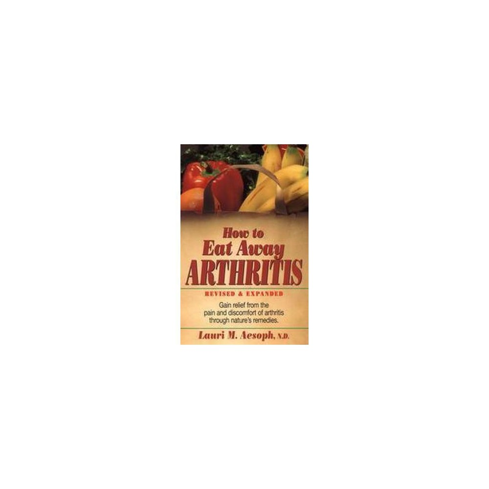 How to Eat Away Arthritis (Revised / Expanded) (Paperback) (Lauri M. Aesoph & Norman D. Ford)