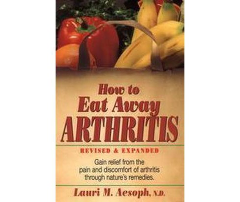 How to Eat Away Arthritis (Revised / Expanded) (Paperback) (Lauri M. Aesoph & Norman D. Ford) - image 1 of 1