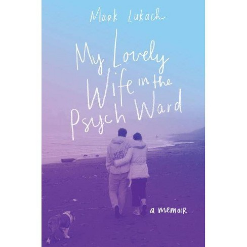 My Lovely Wife in the Psych Ward - by  Mark Lukach (Hardcover) - image 1 of 1