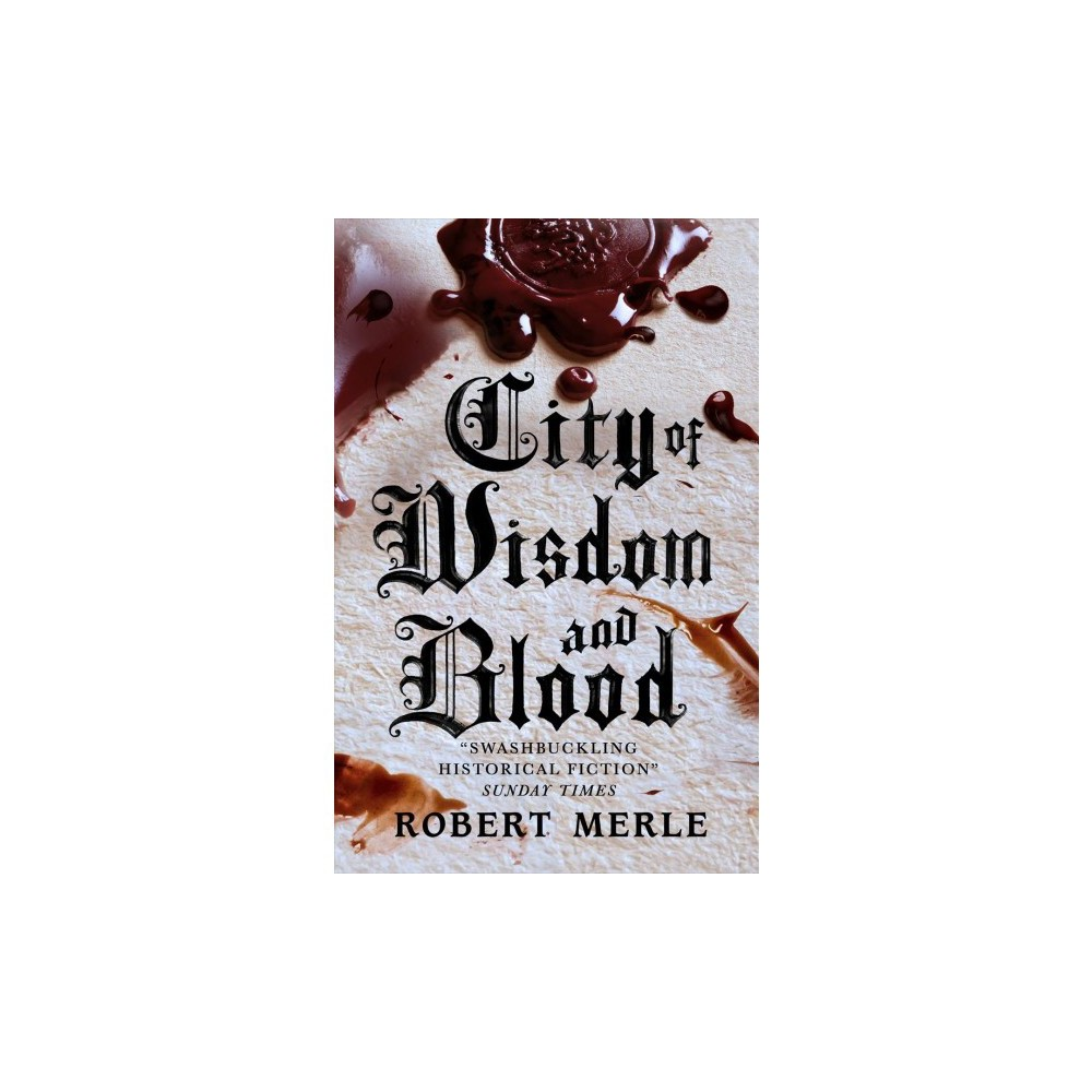 City of Wisdom and Blood - (Fortunes of France) by Robert Merle (Paperback)