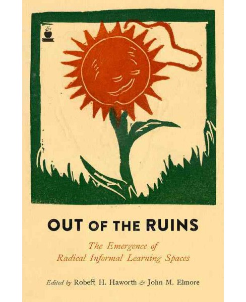 Out of the Ruins : The Emergence of Radical Informal Learning Spaces (Paperback) - image 1 of 1