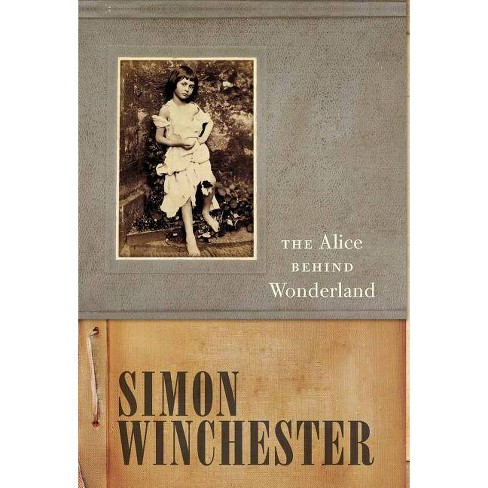 The Alice Behind Wonderland - by  Simon Winchester (Hardcover) - image 1 of 1