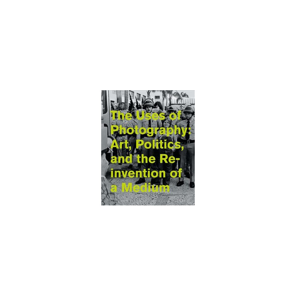 Uses of Photography : Art, Politics, and the Reinvention of a Medium - (Hardcover)