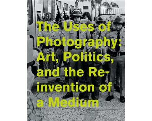 Uses of Photography : Art, Politics, and the Reinvention of a Medium (Hardcover) - image 1 of 1