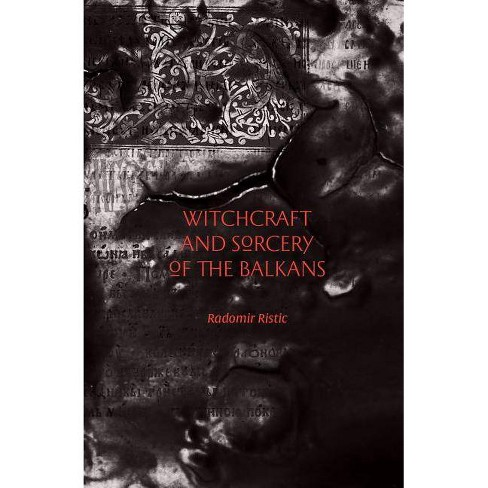 Witchcraft and Sorcery of the Balkans - by  Radomir Ristic (Paperback) - image 1 of 1