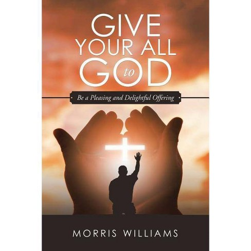 Give Your All to God - by  Morris Williams (Paperback) - image 1 of 1