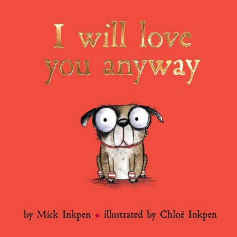 I Will Love You Anyway - by  Mick Inkpen (Hardcover) - image 1 of 1