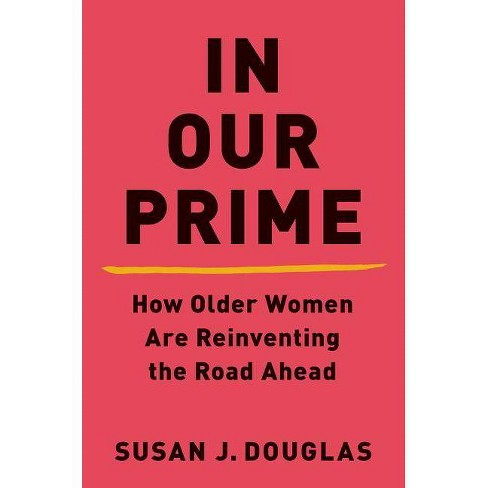 In Our Prime - by  Susan Douglas (Hardcover) - image 1 of 1