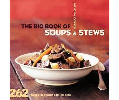 Big Book of Soups & Stews : 262 Recipes for Serious Comfort Food (Paperback) (Maryana Vollstedt) - image 1 of 1