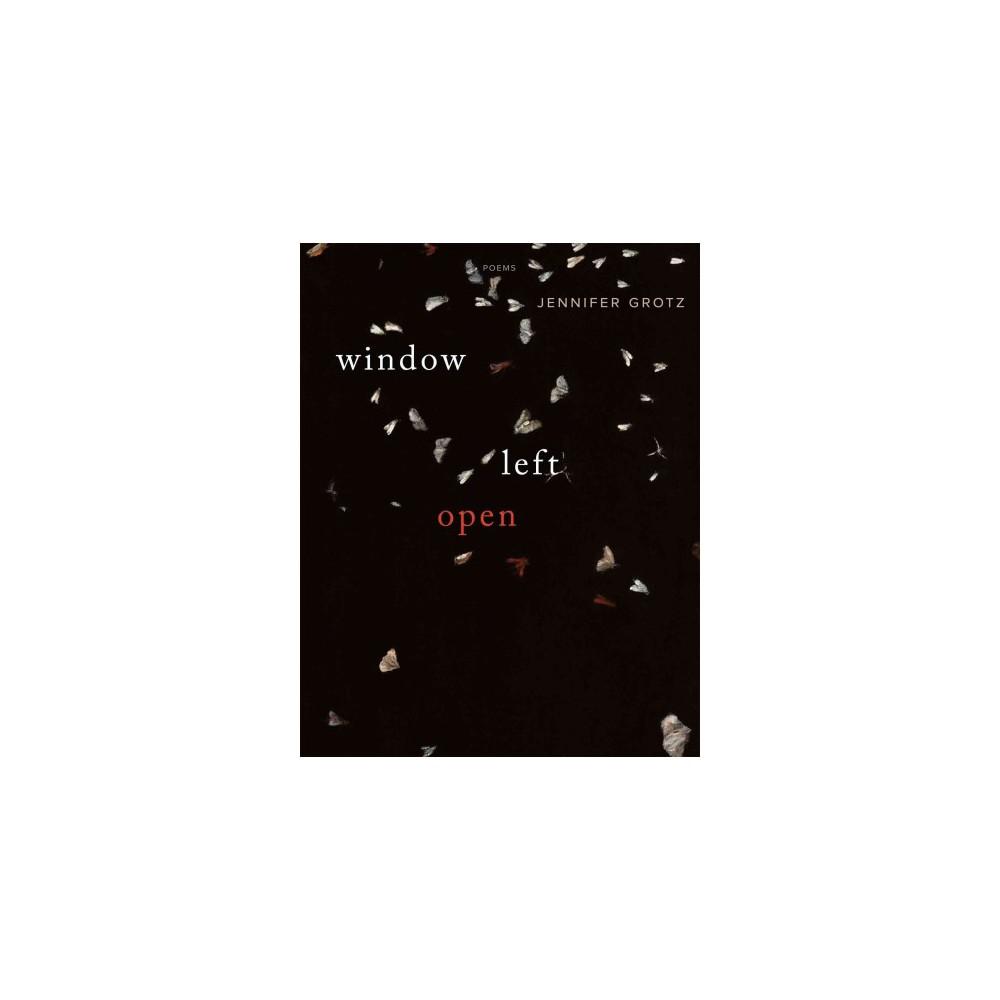 Window Left Open (Paperback) (Jennifer Grotz)