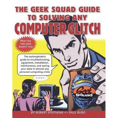 The Geek Squad Guide to Solving Any Computer Glitch - by  Robert Stephens (Paperback) - image 1 of 1