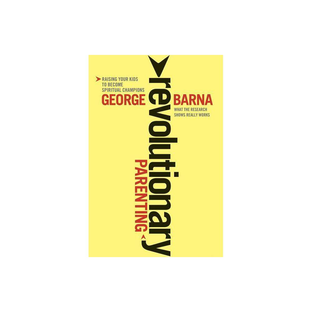 Revolutionary Parenting By George Barna Paperback