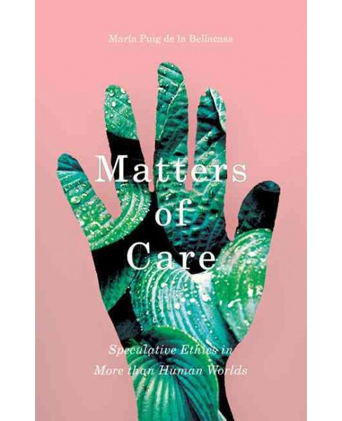 Matters of Care : Speculative Ethics in More Than Human Worlds (Paperback) (Maru00eda Puig De La - image 1 of 1