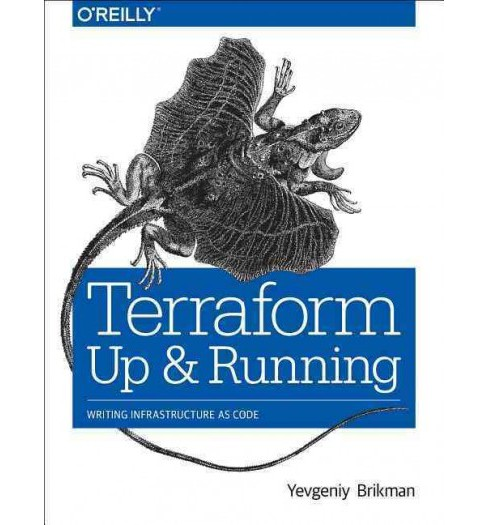 Terraform : Up and Running; Writing Infrastructure As Code (Paperback) (Yevgeniy Brikman) - image 1 of 1