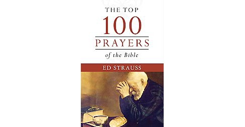 Top 100 Prayers of the Bible (Paperback) (Ed Strauss) - image 1 of 1