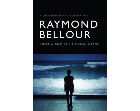 Raymond Bellour : Cinema and the Moving Image -  by Hilary Radner & Alistair  Fox (Paperback) - image 1 of 1