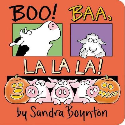 Boo! Baa, La La La! - by Sandra Boynton (Board Book)