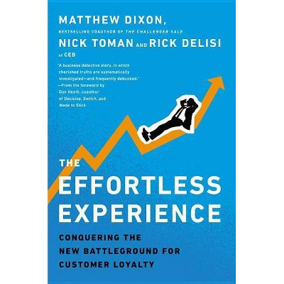 The Effortless Experience - by  Matthew Dixon & Nick Toman & Rick Delisi (Hardcover)