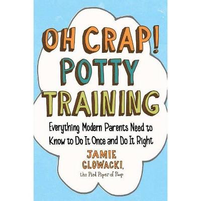 Oh Crap! Potty Training - (Oh Crap Parenting)by Jamie Glowacki (Paperback)