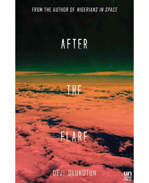 After the Flare -  (Nigerians in Space) by Deji Bryce Olukotun (Paperback) - image 1 of 1
