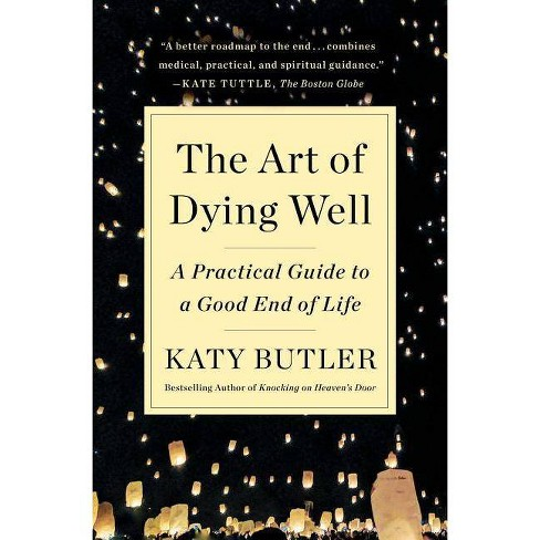 The Art of Dying Well - by  Katy Butler (Paperback) - image 1 of 1