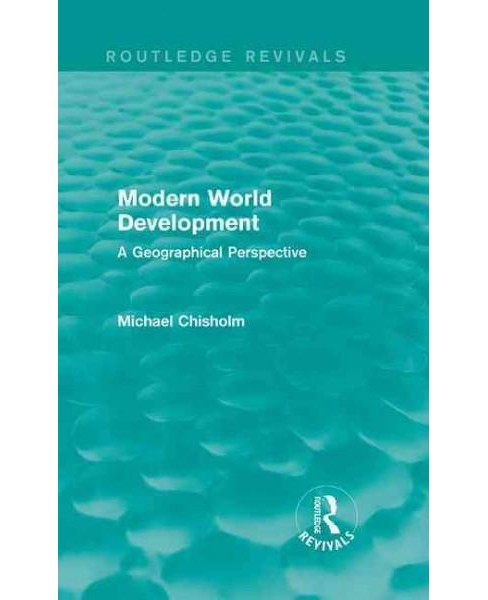 Modern World Development : A Geographical Perspective (Hardcover) (Michael Chisholm) - image 1 of 1