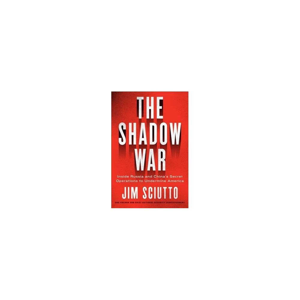 Shadow War : Inside Russia's and China's Secret Operations to Defeat America - (Hardcover)