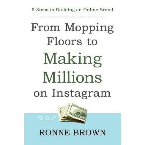 From Mopping Floors to Making Millions on Instagram - by  Ronne Brown (Paperback) - image 1 of 1