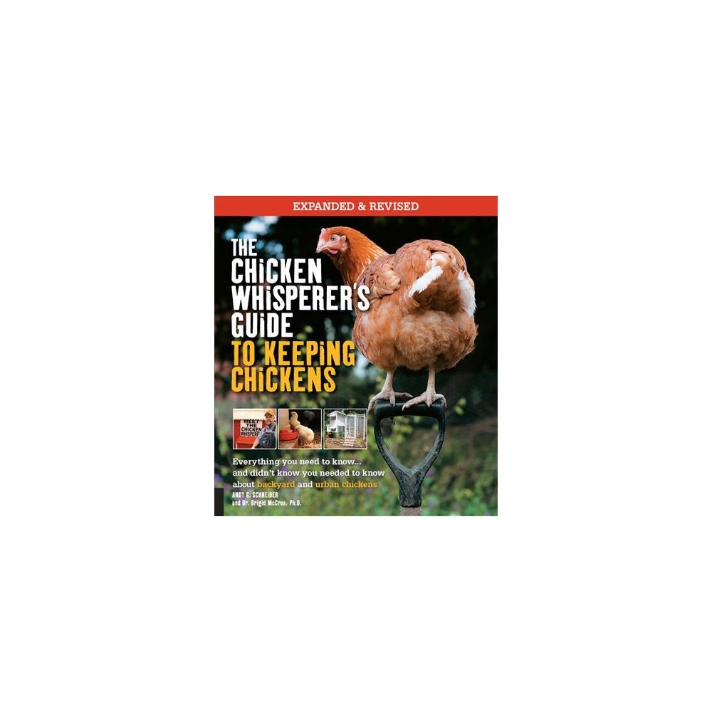 Chicken Whisperer's Guide to Keeping Chickens : Everything You Need to Know. . . and Didn't Know You