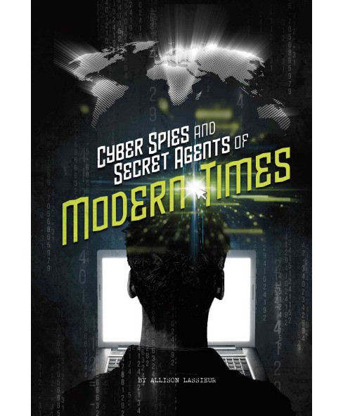 Cyber Spies and Secret Agents of Modern Times (Paperback) (Allison Lassieur) - image 1 of 1