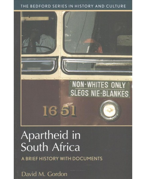 Apartheid in South Africa : A Brief History With Documents (Paperback) (David M. Gordon) - image 1 of 1